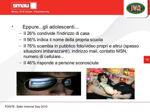 Milano, 20-22 ottobre - Fieramilanocity 19 • Eppure...gli adolescenti... – Il 26% condivide l'indirizzo di casa – Il 56% i...