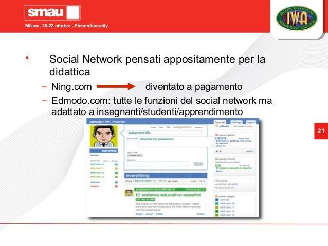 Milano, 20-22 ottobre - Fieramilanocity 21 • Social Network pensati appositamente per la didattica – Ning.com diventato a ...