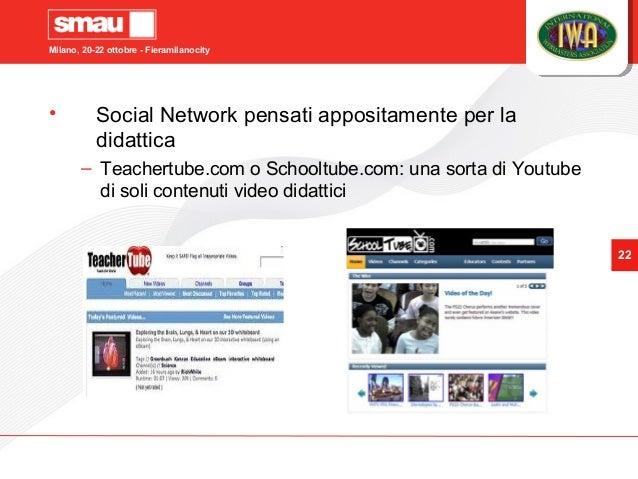 Milano, 20-22 ottobre - Fieramilanocity 22 • Social Network pensati appositamente per la didattica – Teachertube.com o Sch...