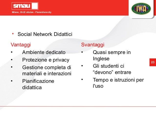 Milano, 20-22 ottobre - Fieramilanocity 23 • Social Network Didattici Vantaggi • Ambiente dedicato • Protezione e privacy ...
