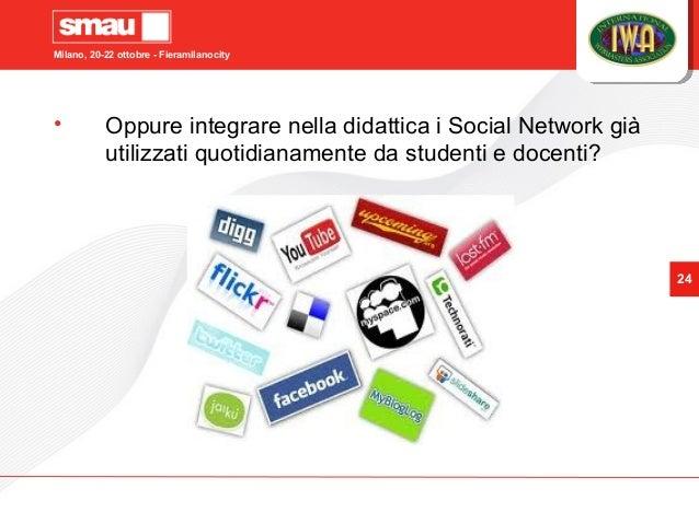 Milano, 20-22 ottobre - Fieramilanocity 24 • Oppure integrare nella didattica i Social Network già utilizzati quotidianame...