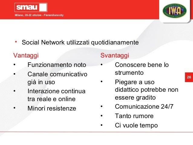 Milano, 20-22 ottobre - Fieramilanocity 26 • Social Network utilizzati quotidianamente Vantaggi • Funzionamento noto • Can...