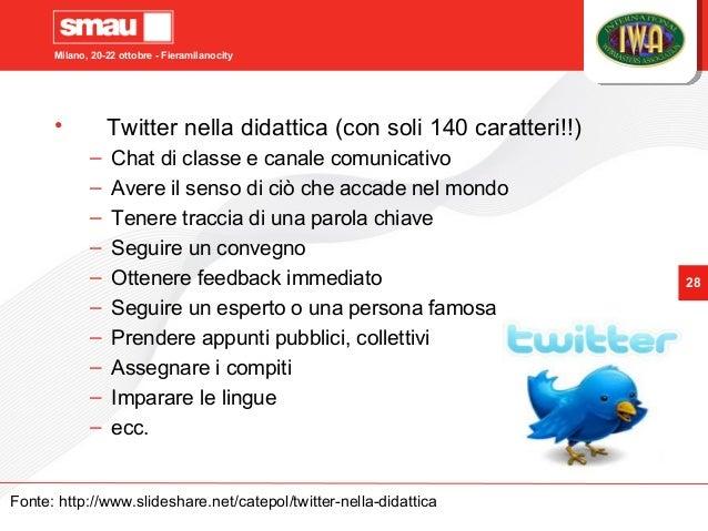 Milano, 20-22 ottobre - Fieramilanocity 28 • Twitter nella didattica (con soli 140 caratteri!!) – Chat di classe e canale ...