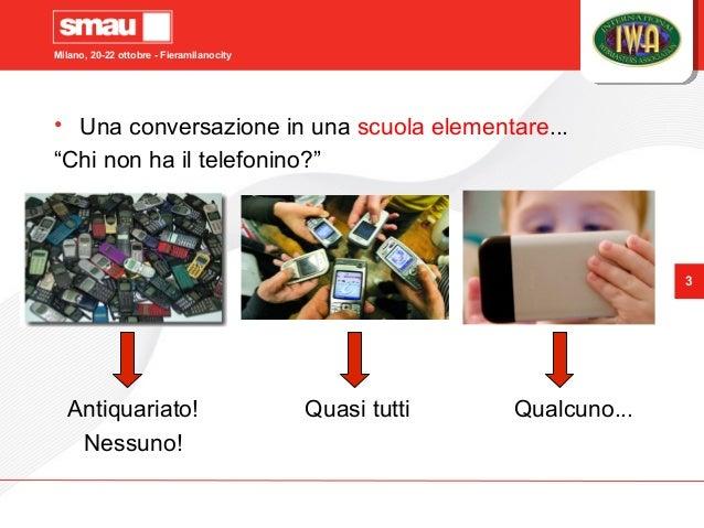 """Milano, 20-22 ottobre - Fieramilanocity 3 • Una conversazione in una scuola elementare... """"Chi non ha il telefonino?"""" Anti..."""