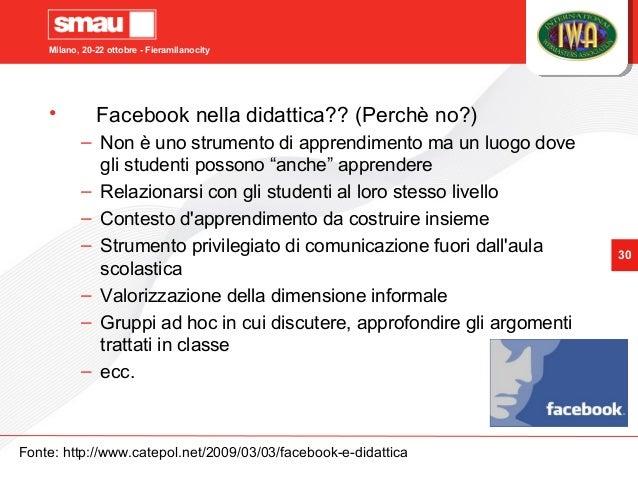 Milano, 20-22 ottobre - Fieramilanocity 30 • Facebook nella didattica?? (Perchè no?) – Non è uno strumento di apprendiment...