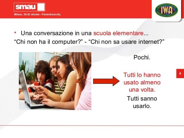 """Milano, 20-22 ottobre - Fieramilanocity 4 • Una conversazione in una scuola elementare... """"Chi non ha il computer?"""" - """"Chi..."""
