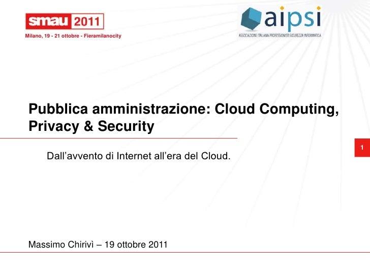 Milano, 19 - 21 ottobre - Fieramilanocity Pubblica amministrazione: Cloud Computing, Privacy & Security                   ...