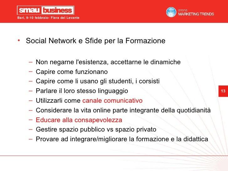 <ul><li>Social Network e Sfide per la Formazione </li></ul><ul><ul><li>Non negarne l'esistenza, accettarne le dinamiche </...