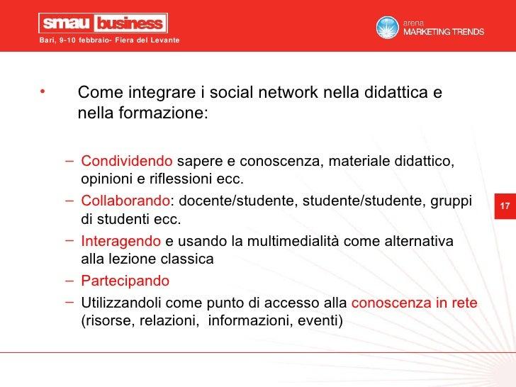 <ul><li>Come integrare i social network nella didattica e nella formazione: </li></ul><ul><ul><li>Condividendo  sapere e c...