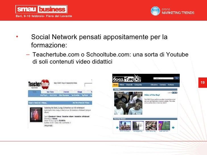 <ul><li>Social Network pensati appositamente per la formazione: </li></ul><ul><ul><li>Teachertube.com o Schooltube.com: un...