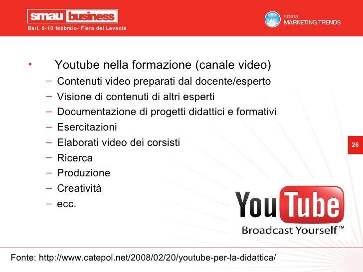 <ul><li>Youtube nella formazione (canale video) </li></ul><ul><ul><li>Contenuti video preparati dal docente/esperto </li><...