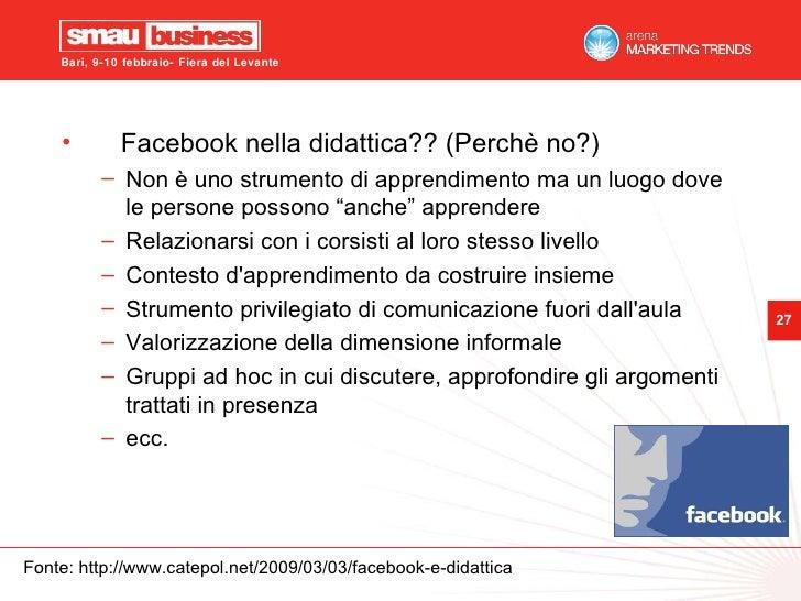 <ul><li>Facebook nella didattica?? (Perchè no?) </li></ul><ul><ul><li>Non è uno strumento di apprendimento ma un luogo dov...