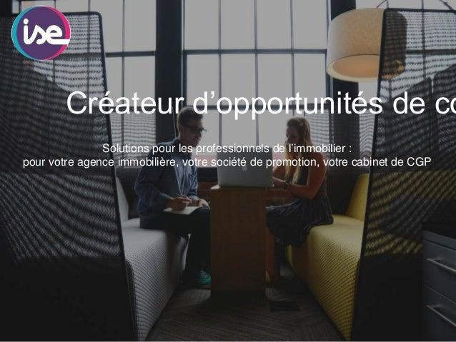 Créateur d'opportunités de co Solutions pour les professionnels de l'immobilier : pour votre agence immobilière, votre soc...