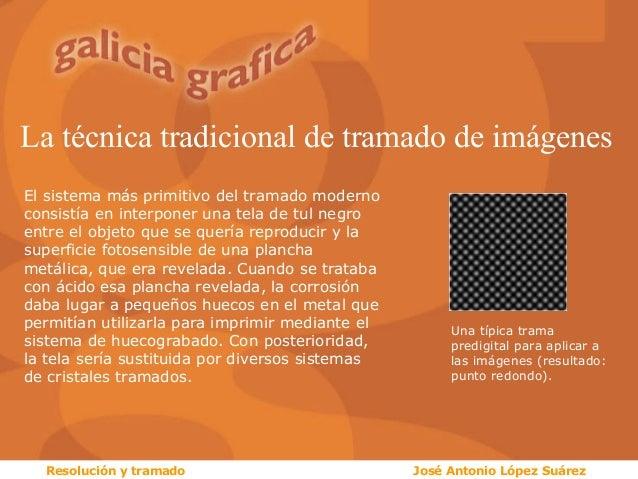 La técnica tradicional de tramado de imágenes El sistema más primitivo del tramado moderno consistía en interponer una tel...