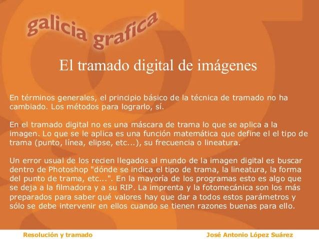 El tramado digital de imágenes En términos generales, el principio básico de la técnica de tramado no ha cambiado. Los mét...