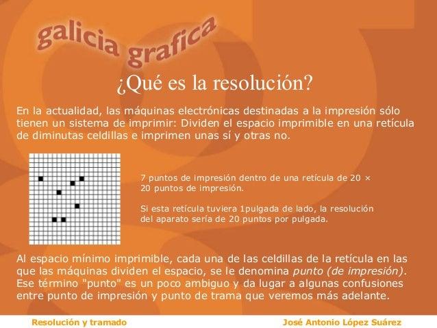 ¿Qué es la resolución? En la actualidad, las máquinas electrónicas destinadas a la impresión sólo tienen un sistema de imp...