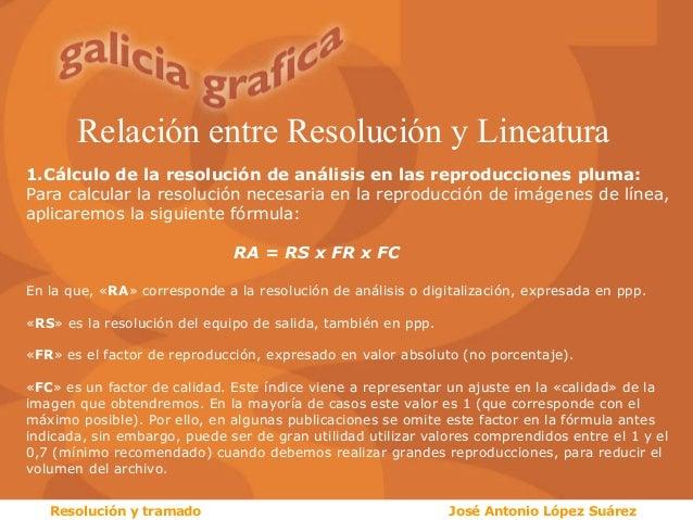 Relación entre Resolución y Lineatura 1.Cálculo de la resolución de análisis en las reproducciones pluma: Para calcular la...
