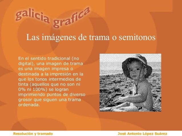 Las imágenes de trama o semitonos En el sentido tradicional (no digital), una imagen de trama es una imagen impresa o dest...