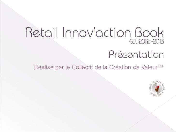 Retail Innov'actionEd.Book                      2012 -2013                               Présentation  Réalisé par le Coll...