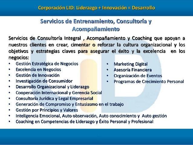 Corporación LID: Liderazgo + Innovación = Desarrollo  Servicios de Entrenamiento, Consultoría y Acompañamiento Servicios d...