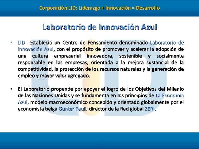 Corporación LID: Liderazgo + Innovación = Desarrollo  Laboratorio de Innovación Azul • LID estableció un Centro de Pensami...