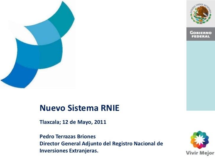 Nuevo Sistema RNIETlaxcala; 12 de Mayo, 2011Pedro Terrazas BrionesDirector General Adjunto del Registro Nacional deInversi...