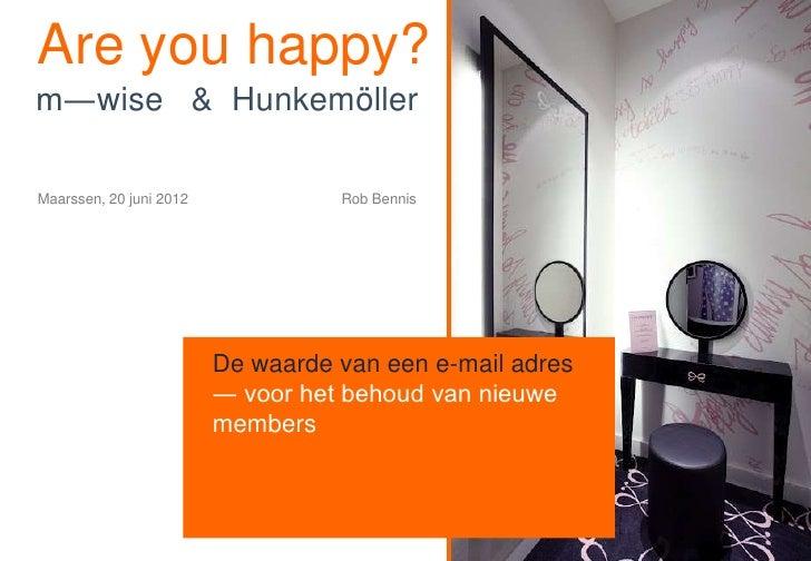 Are you happy?m―wise & HunkemöllerMaarssen, 20 juni 2012             Rob Bennis                         De waarde van een ...