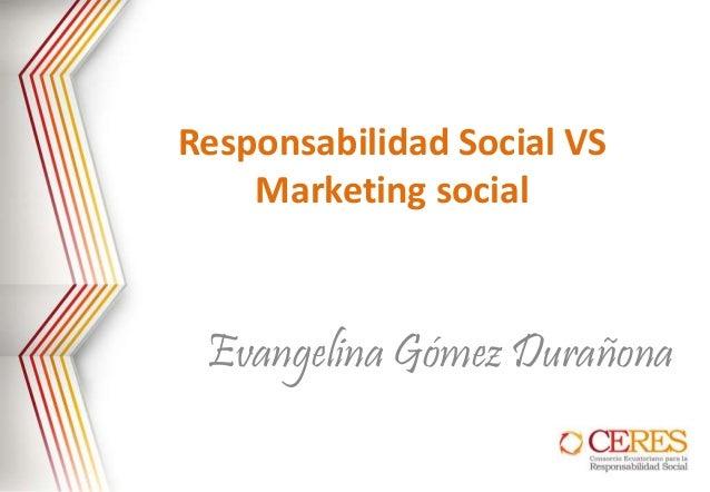 Responsabilidad Social VS Marketing social Evangelina Gómez Durañona