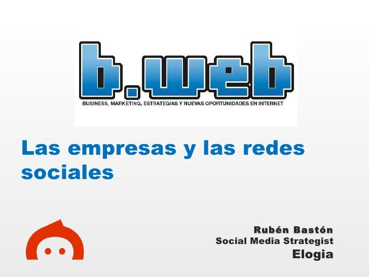 Las empresas y las redes sociales Rubén Bastón Social Media Strategist Elogia