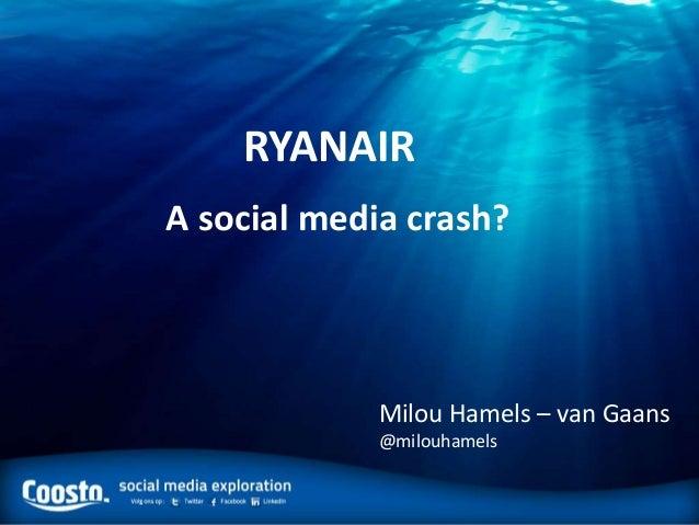 RYANAIRA social media crash?            Milou Hamels – van Gaans            @milouhamels
