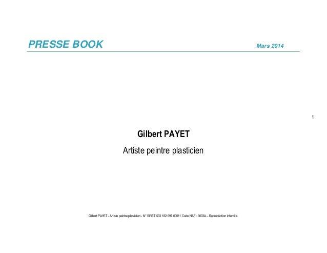 Gilbert PAYET - Artiste peintre plasticien - N° SIRET 533 182 697 00011 Code NAF : 9003A – Reproduction interdite. 1 PRESS...