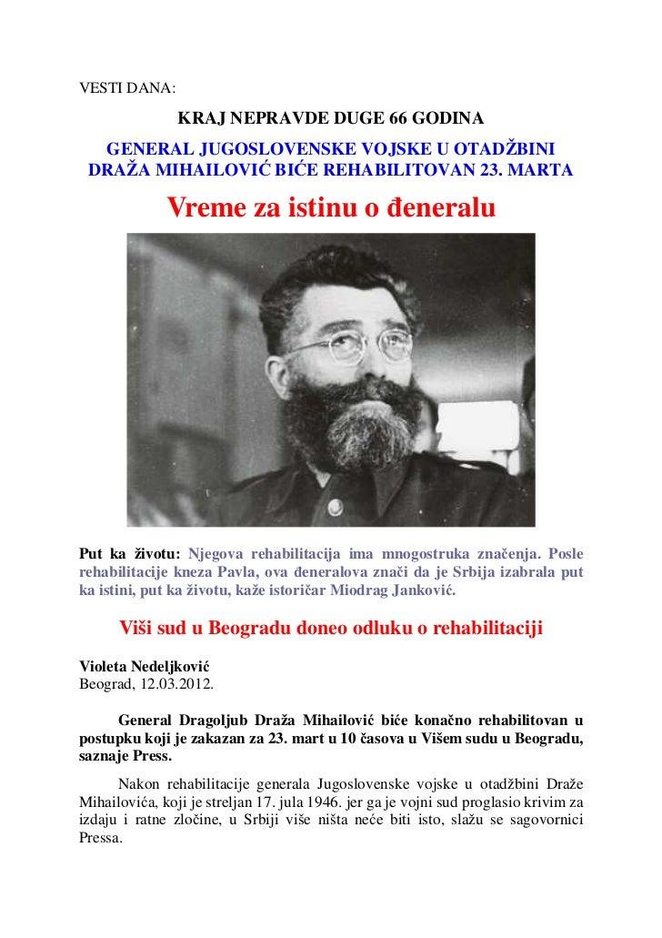 VESTI DANA:                KRAJ NEPRAVDE DUGE 66 GODINA  GENERAL JUGOSLOVENSKE VOJSKE U OTADŽBINI DRAŽA MIHAILOVIĆ BIĆE RE...