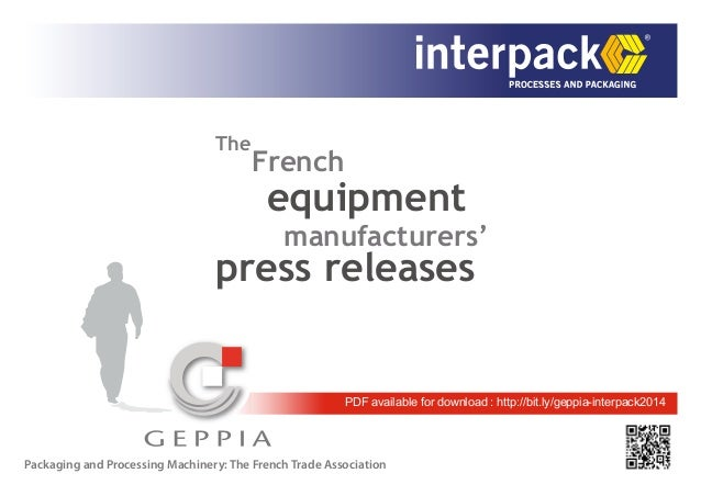 PDF available for download : http://bit.ly/geppia-interpack2014 The French equipment manufacturers' press releases Packagi...