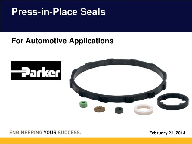 February 21, 2014 Press-in-Place Seals For Automotive Applications