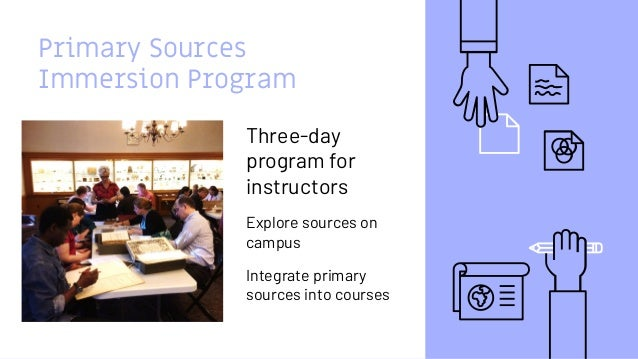 Primary Sources Immersion Program Make this two-column Three-day program for instructors Explore sources on campus Integra...