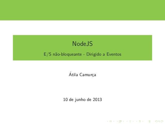 NodeJS E/S n˜ao-bloqueante - Dirigido a Eventos ´Atila Camurc¸a 10 de junho de 2013