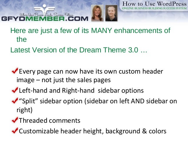 Here are just a few of its MANY enhancements of the Latest Version of the Dream Theme 3.0 … Every page can now have its ow...