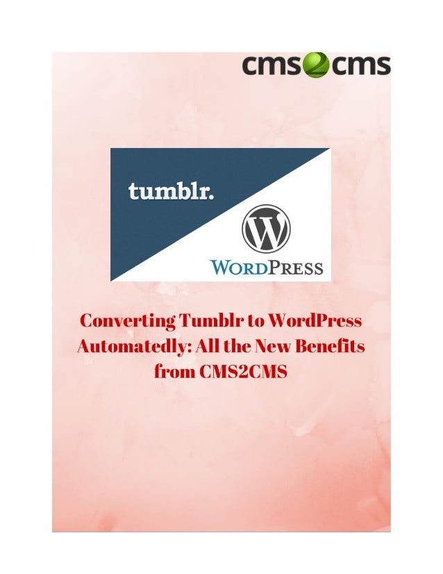 Converting Tumblr to WordPress Automatedly: All the New Benefits from CMS2CMS  Summary: CMS2CMS is an automated CMS and fo...