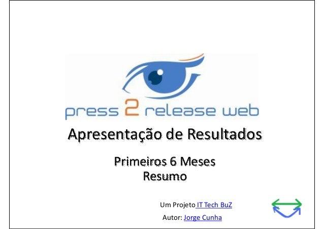 Apresentação de Resultados Primeiros 6 Meses Resumo Um Projeto IT Tech BuZ Autor: Jorge Cunha