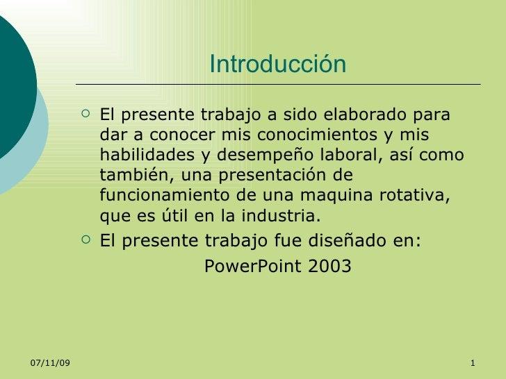 Introducción <ul><li>El presente trabajo a sido elaborado para dar a conocer mis conocimientos y mis habilidades y desempe...