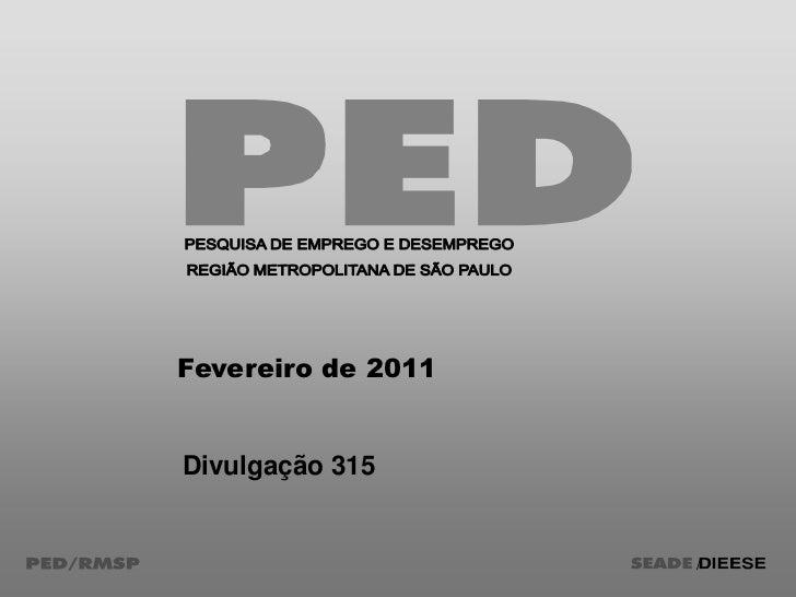 PESQUISA DE EMPREGO E DESEMPREGO<br />REGIÃO METROPOLITANA DE SÃO PAULO<br />Fevereiro de 2011<br />Divulgação 315<br />