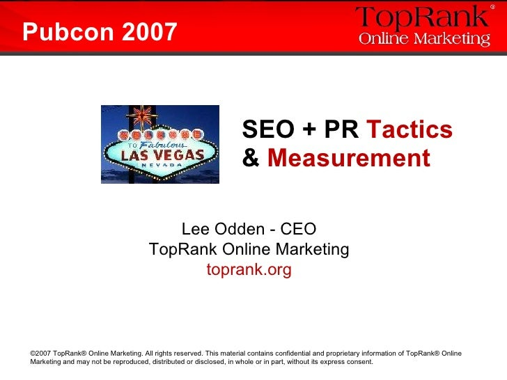 SEO + PR  Tactics  &  Measurement Lee Odden - CEO TopRank Online Marketing toprank.org Pubcon 2007