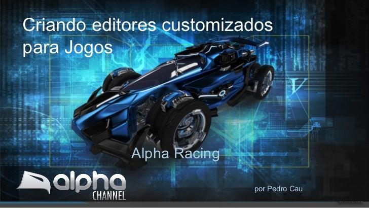 Criando editores customizadospara Jogos            Alpha Racing                           por Pedro Cau