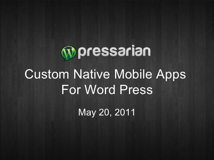 Custom Native Mobile Apps  For Word Press May 20, 2011