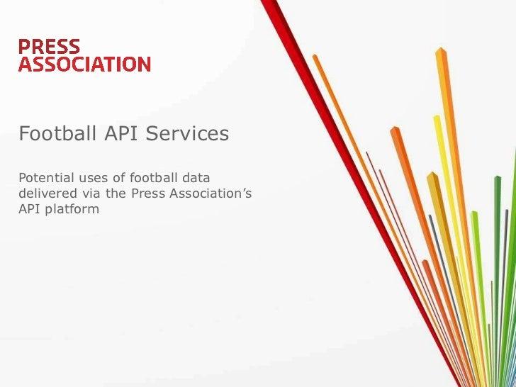 Football API Services Potential uses of football data delivered via the Press Association's  API platform