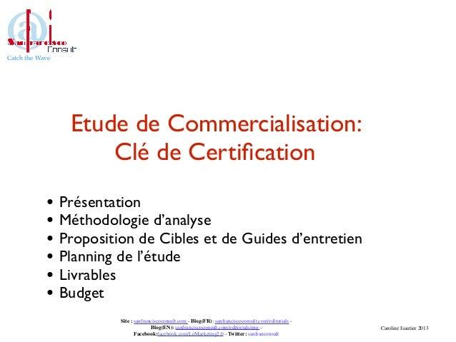 Catch the Wave                 Etude de Commercialisation:                     Clé de Certification            • Présentati...