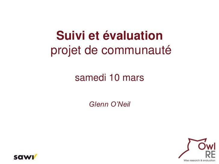 Suivi et évaluationprojet de communauté    samedi 10 mars      Glenn O'Neil