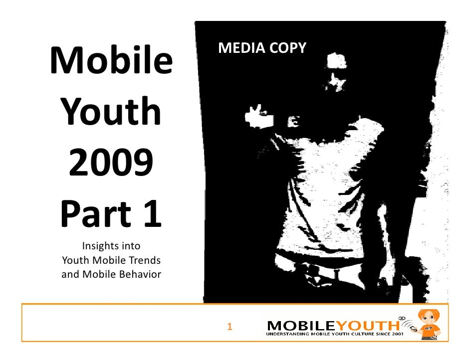 MEDIA COPY Mobile  Mobile Youth  Youth  2009   2009 Part 1 P t1     Insights into          g Youth Mobile Trends  and Mobi...