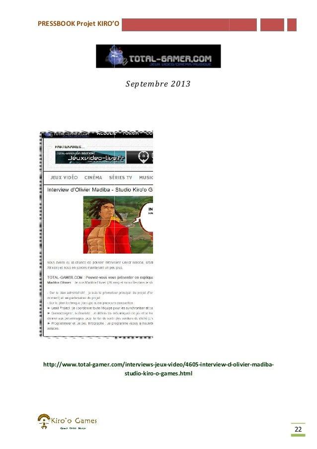 PRESSBOOK Projet KIRO'O  Septembre 2013  http://www.total-gamer.com/interviews gamer.com/interviews-jeux-video/4605-interv...
