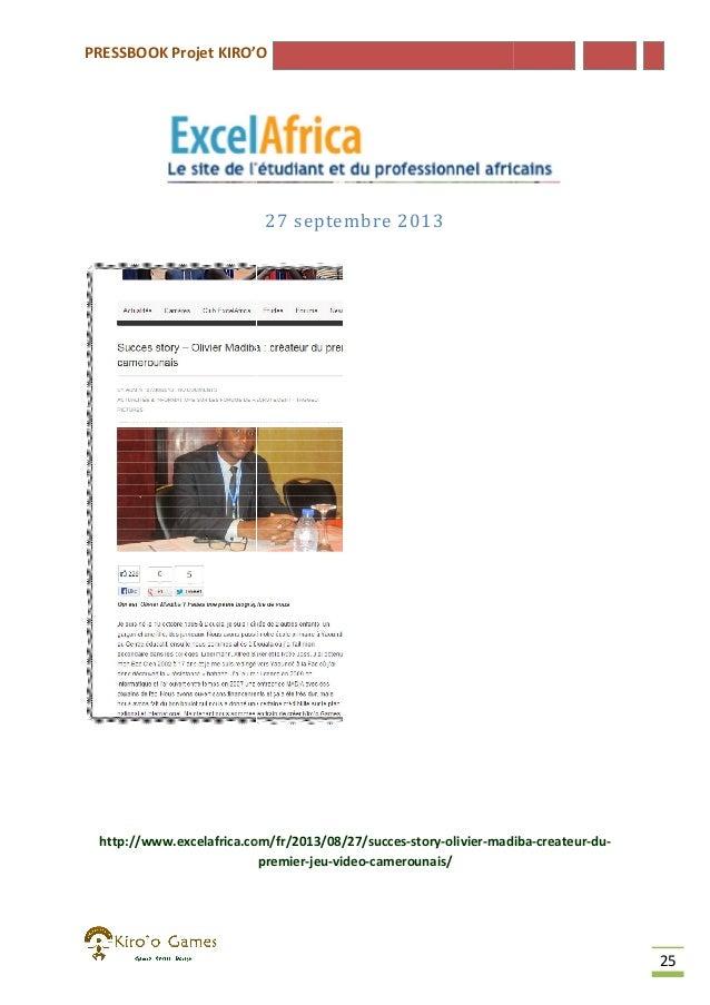 PRESSBOOK Projet KIRO'O  27 septembre 2013  http://www.excelafrica.com/fr/2013/08/27/succes-story-olivier-madiba http://ww...